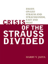 Crisis of the Strauss Divided (eBook): Essays on Leo Strauss and Straussianism, East and West